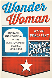 Wonder Woman: Bondage and Feminism in the Marston/Peter Comics - 1941 -1948